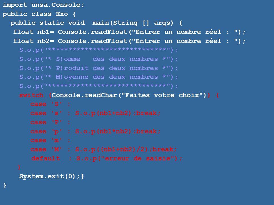 import unsa.Console; public class Exo { public static void main(String [] args) { float nb1= Console.readFloat( Entrer un nombre réel : );